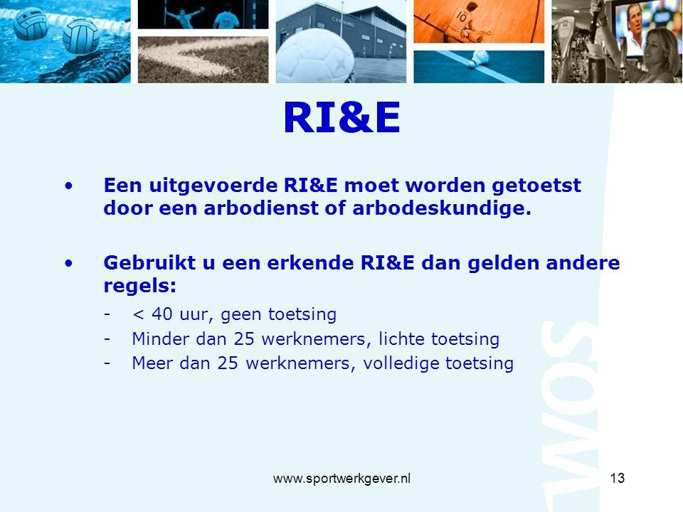 www.sportwerkgever.nl13 RI&E Een uitgevoerde RI&E moet worden getoetst door een arbodienst of arbodeskundige.