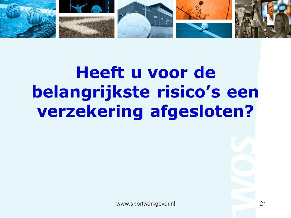 www.sportwerkgever.nl21 Heeft u voor de belangrijkste risico's een verzekering afgesloten?