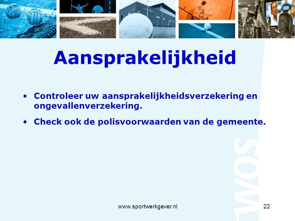 www.sportwerkgever.nl22 Aansprakelijkheid Controleer uw aansprakelijkheidsverzekering en ongevallenverzekering.