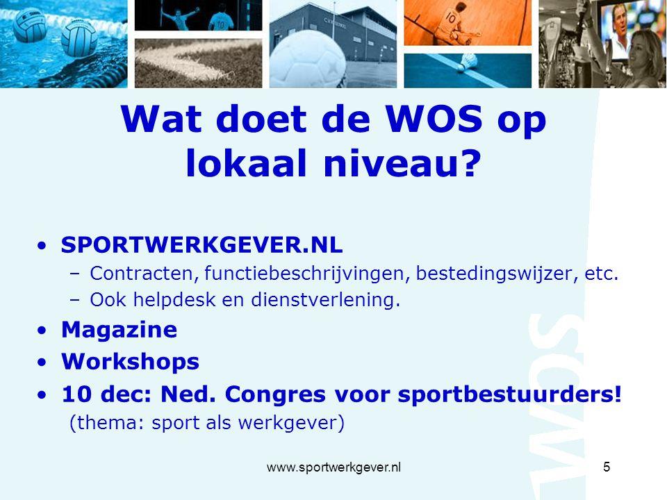 www.sportwerkgever.nl5 Wat doet de WOS op lokaal niveau.