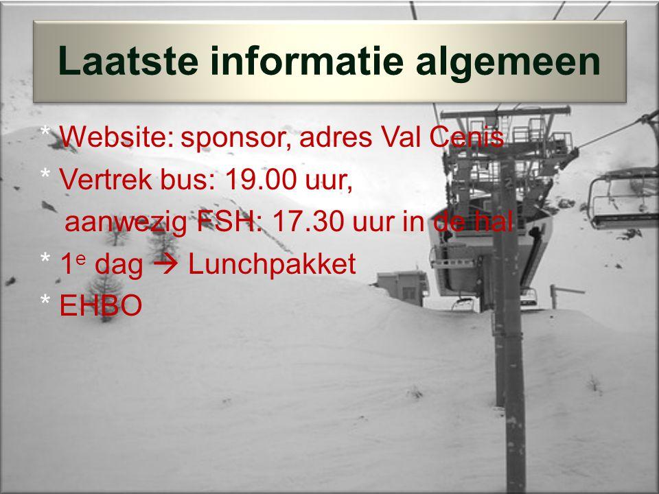 * Website: sponsor, adres Val Cenis * Vertrek bus: 19.00 uur, aanwezig FSH: 17.30 uur in de hal * 1 e dag  Lunchpakket * EHBO Laatste informatie algemeen