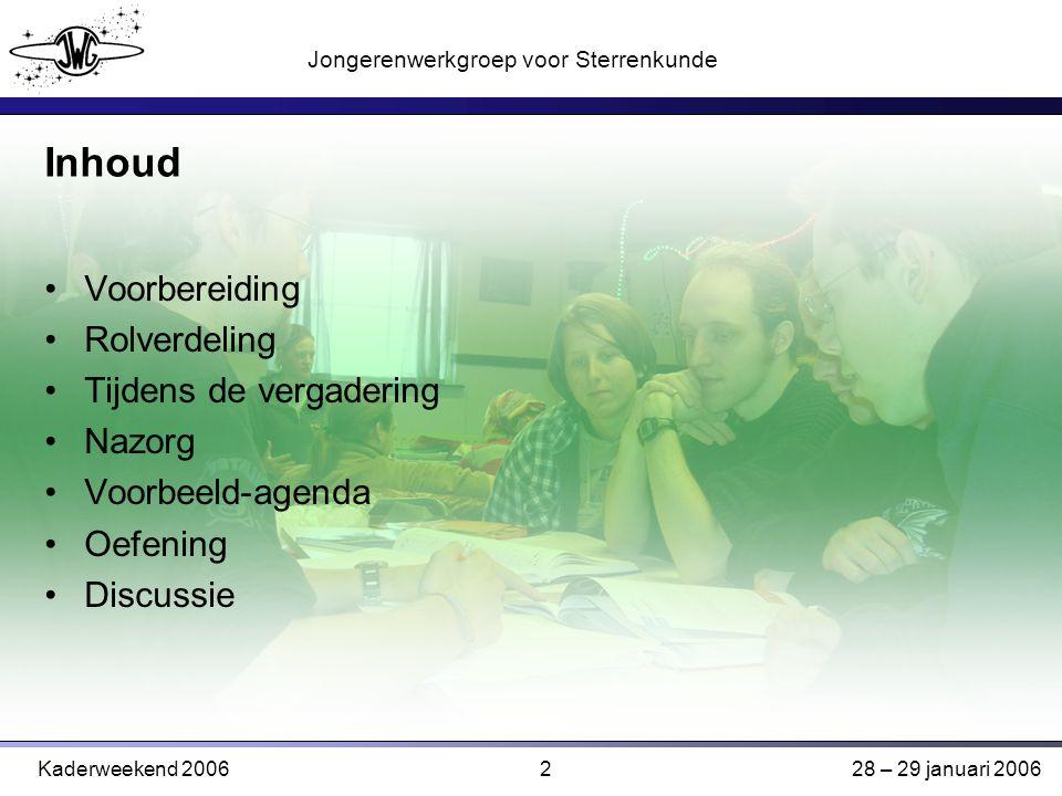 2 Jongerenwerkgroep voor Sterrenkunde Kaderweekend 200628 – 29 januari 2006 Inhoud Voorbereiding Rolverdeling Tijdens de vergadering Nazorg Voorbeeld-agenda Oefening Discussie