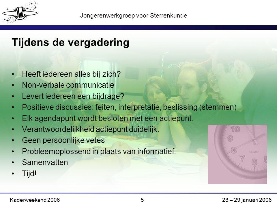 5 Jongerenwerkgroep voor Sterrenkunde Kaderweekend 200628 – 29 januari 2006 Tijdens de vergadering Heeft iedereen alles bij zich.