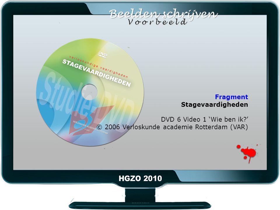 Fragment Stagevaardigheden DVD 6 Video 1 'Wie ben ik ' © 2006 Verloskunde academie Rotterdam (VAR) V o o r b e e l d