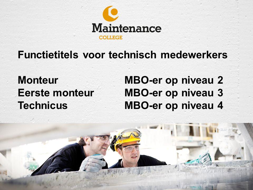 Functietitels voor technisch medewerkers MonteurMBO-er op niveau 2 Eerste monteurMBO-er op niveau 3 TechnicusMBO-er op niveau 4