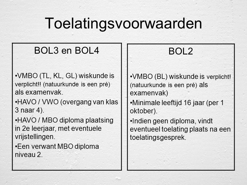 Toelatingsvoorwaarden BOL3 en BOL4 VMBO (TL, KL, GL) wiskunde is verplicht!! (natuurkunde is een pré) als examenvak. HAVO / VWO (overgang van klas 3 n