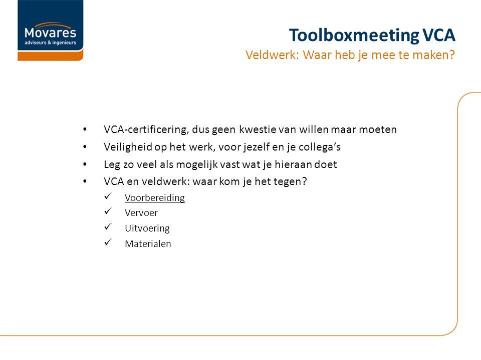 Toolboxmeeting VCA Veldwerk: Waar heb je mee te maken? VCA-certificering, dus geen kwestie van willen maar moeten Veiligheid op het werk, voor jezelf