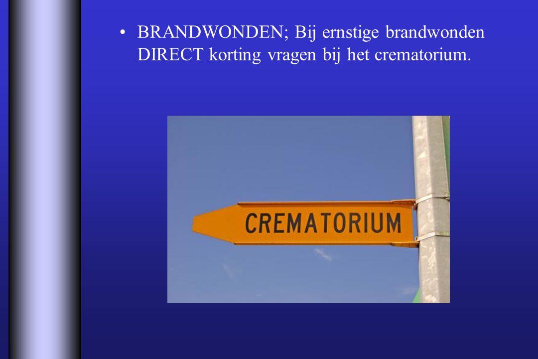 BRANDWONDEN; Bij ernstige brandwonden DIRECT korting vragen bij het crematorium.