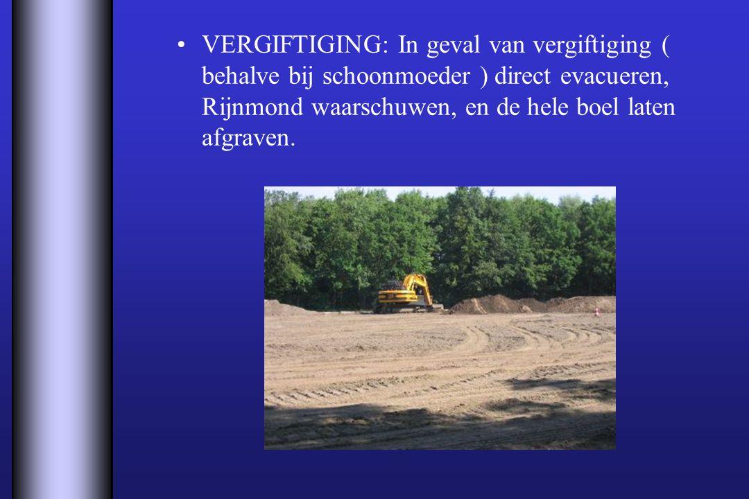 VERGIFTIGING: In geval van vergiftiging ( behalve bij schoonmoeder ) direct evacueren, Rijnmond waarschuwen, en de hele boel laten afgraven.
