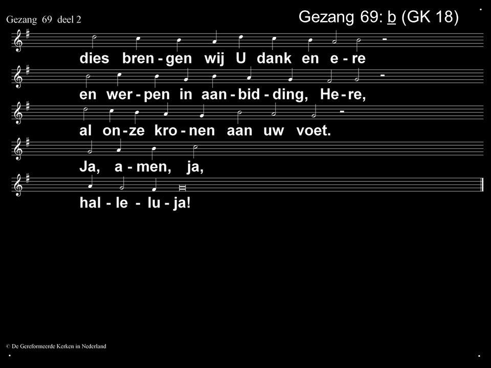 ... Gezang 69: b (GK 18)