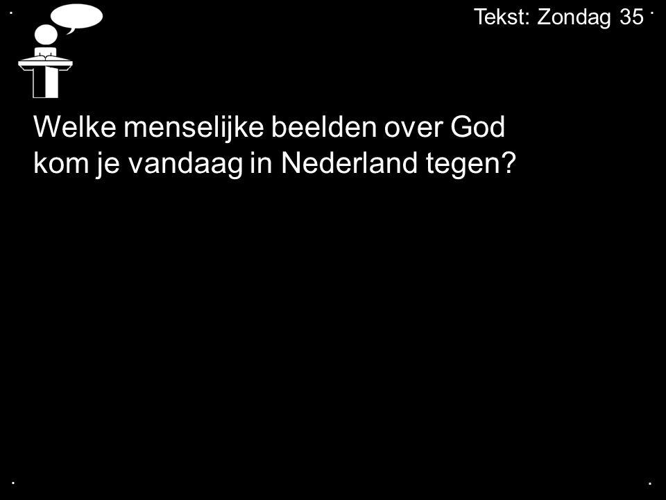....Tekst: Zondag 35 Welke menselijke beelden over God kom je vandaag in Nederland tegen.