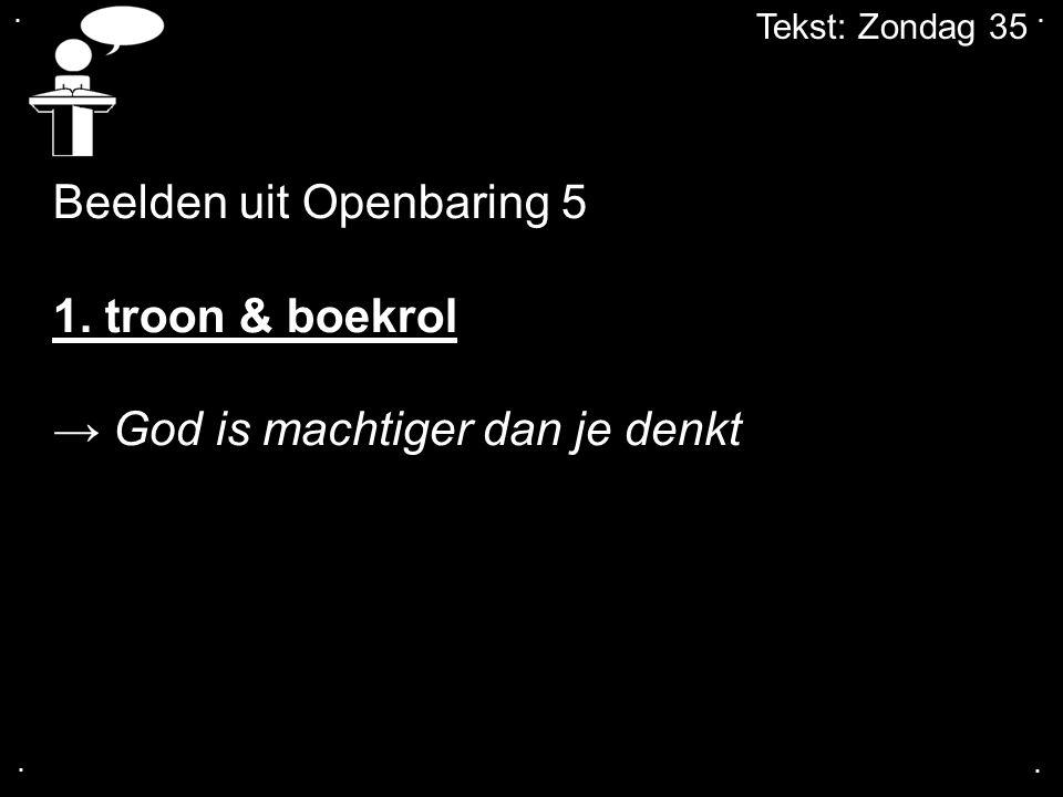 ....Tekst: Zondag 35 Beelden uit Openbaring 5 2.