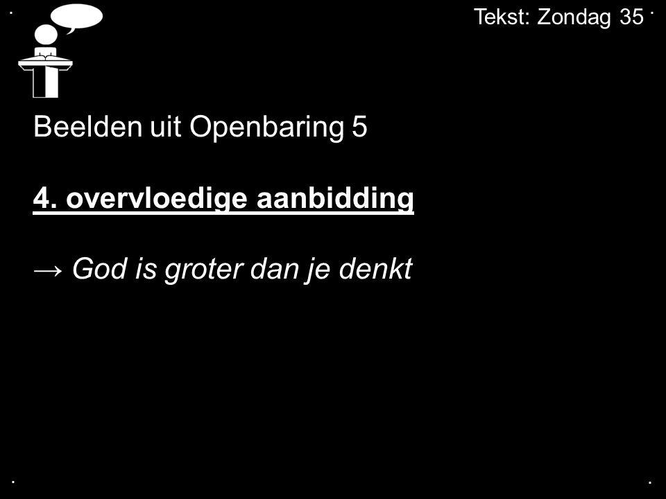 ....Tekst: Zondag 35 Beelden uit Openbaring 5 4.