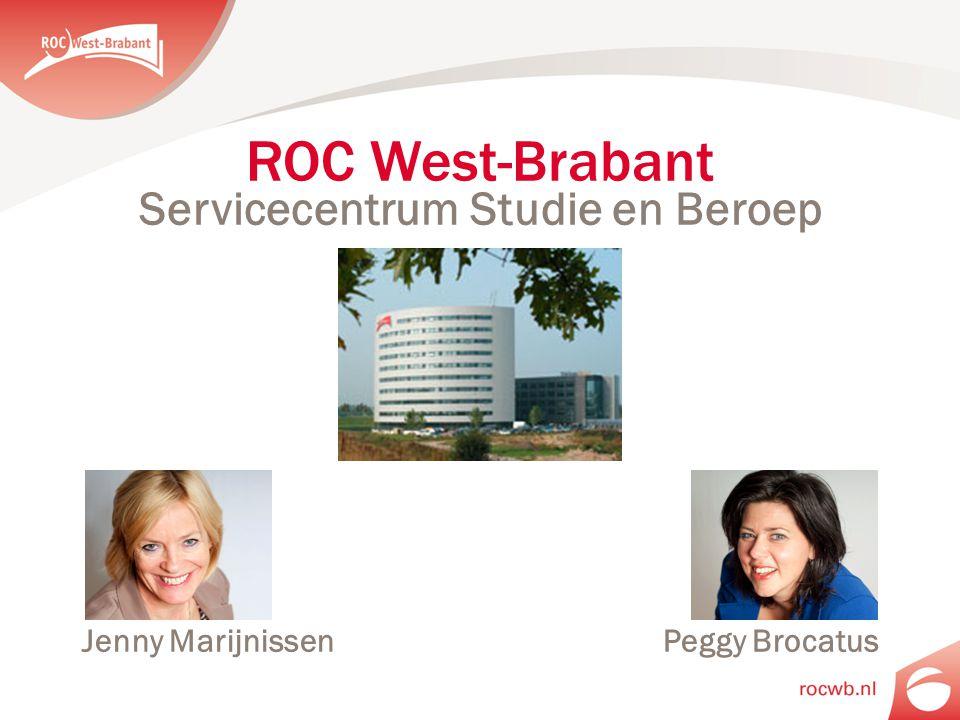 ROC West-Brabant Servicecentrum Studie en Beroep Jenny Marijnissen Peggy Brocatus