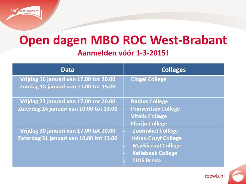 Open dagen MBO ROC West-Brabant Aanmelden vóór 1-3-2015! DataColleges Vrijdag 16 januari van 17.00 tot 20.00 Zondag 18 januari van 11.00 tot 15.00 Cin