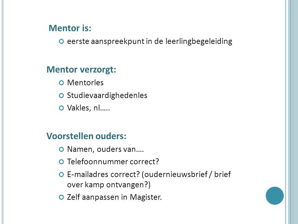 Mentor is: eerste aanspreekpunt in de leerlingbegeleiding Mentor verzorgt: Mentorles Studievaardighedenles Vakles, nl….. Voorstellen ouders: Namen, ou