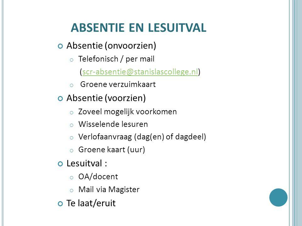 ABSENTIE EN LESUITVAL Absentie (onvoorzien) o Telefonisch / per mail (scr-absentie@stanislascollege.nl)scr-absentie@stanislascollege.nl o Groene verzu