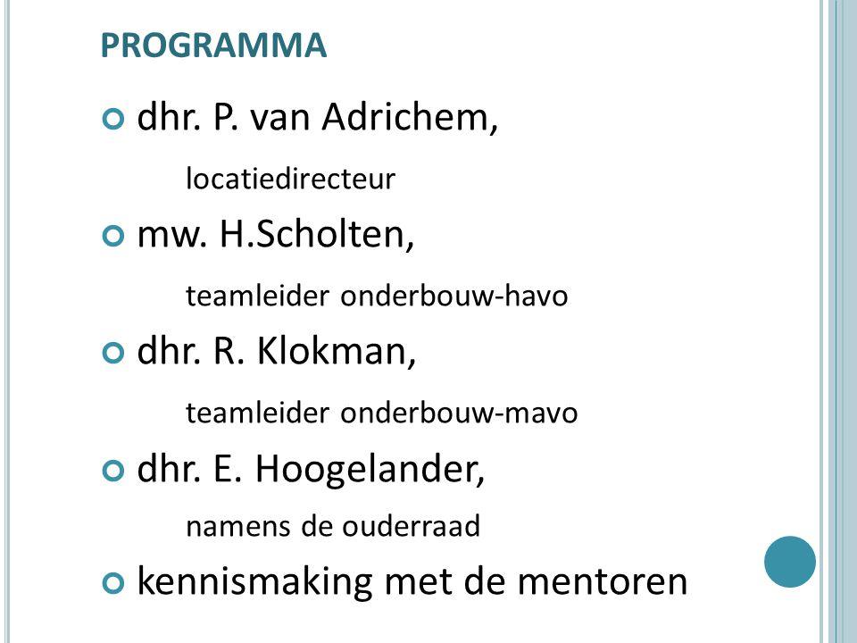 PROGRAMMA dhr. P. van Adrichem, locatiedirecteur mw. H.Scholten, teamleider onderbouw-havo dhr. R. Klokman, teamleider onderbouw-mavo dhr. E. Hoogelan