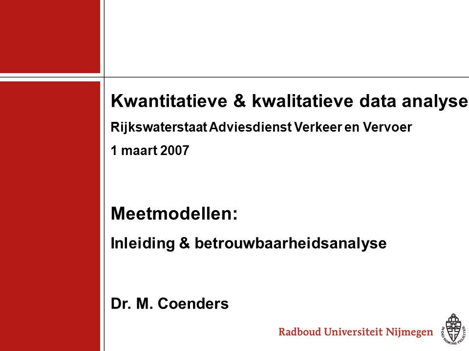 1 Kwantitatieve & kwalitatieve data analyse Rijkswaterstaat Adviesdienst Verkeer en Vervoer 1 maart 2007 Meetmodellen: Inleiding & betrouwbaarheidsana