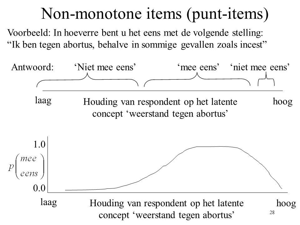 """28 Non-monotone items (punt-items) Voorbeeld: In hoeverre bent u het eens met de volgende stelling: """"Ik ben tegen abortus, behalve in sommige gevallen"""