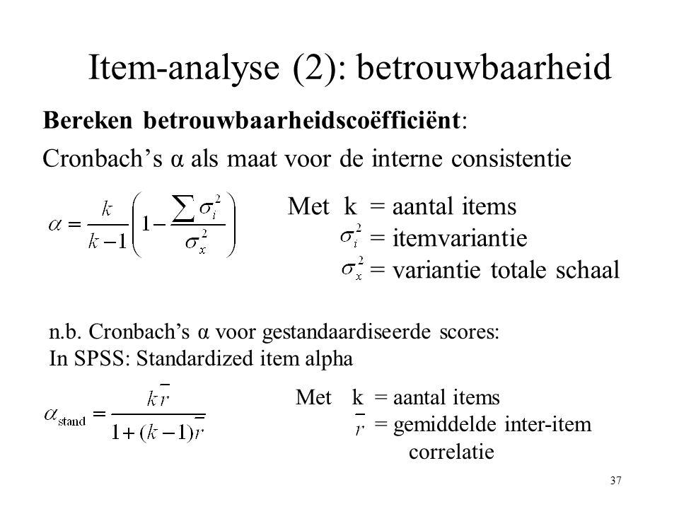 37 Item-analyse (2): betrouwbaarheid Bereken betrouwbaarheidscoëfficiënt: Cronbach's α als maat voor de interne consistentie Met k = aantal items = it