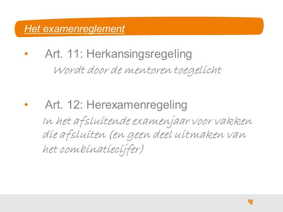 Het examenreglement Art. 11: Herkansingsregeling Wordt door de mentoren toegelicht Art.