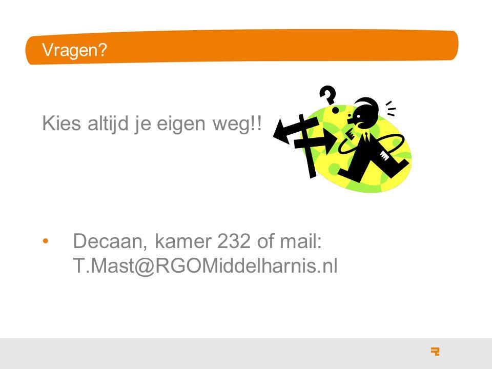 Vragen Kies altijd je eigen weg!! Decaan, kamer 232 of mail: T.Mast@RGOMiddelharnis.nl