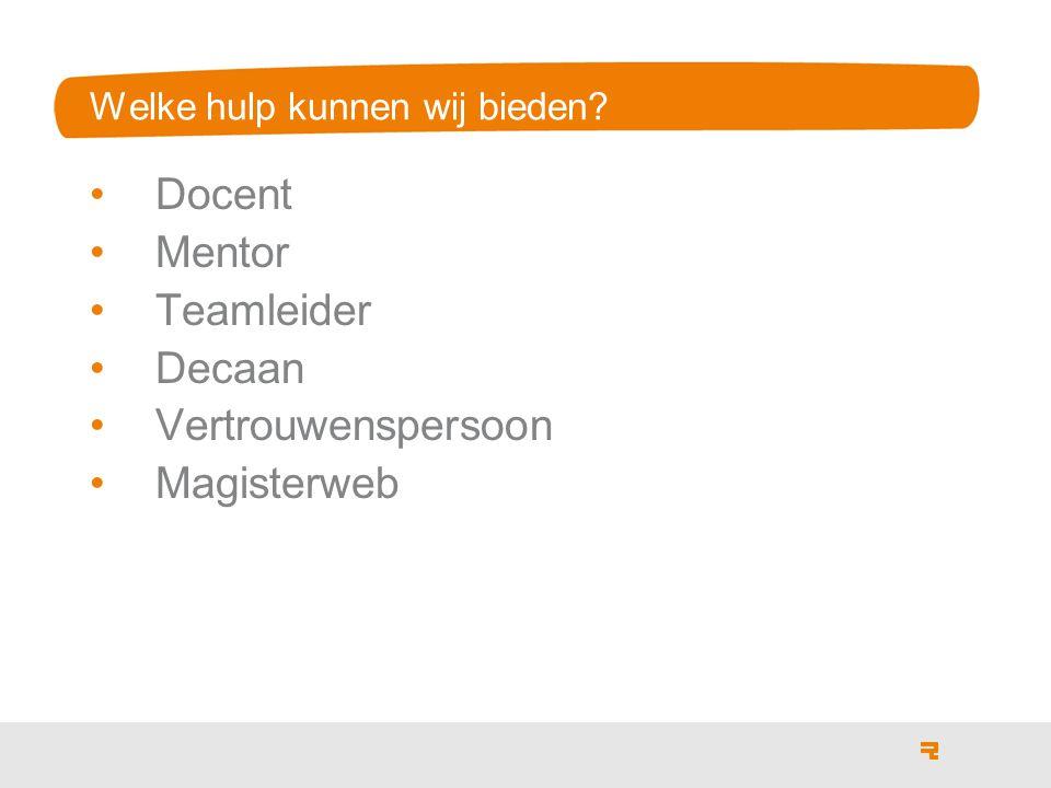 Welke hulp kunnen wij bieden Docent Mentor Teamleider Decaan Vertrouwenspersoon Magisterweb