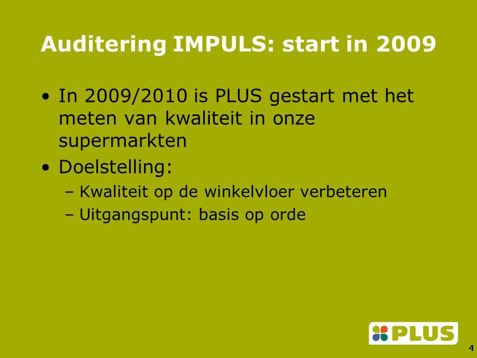 4 Auditering IMPULS: start in 2009 In 2009/2010 is PLUS gestart met het meten van kwaliteit in onze supermarkten Doelstelling: –Kwaliteit op de winkelvloer verbeteren –Uitgangspunt: basis op orde