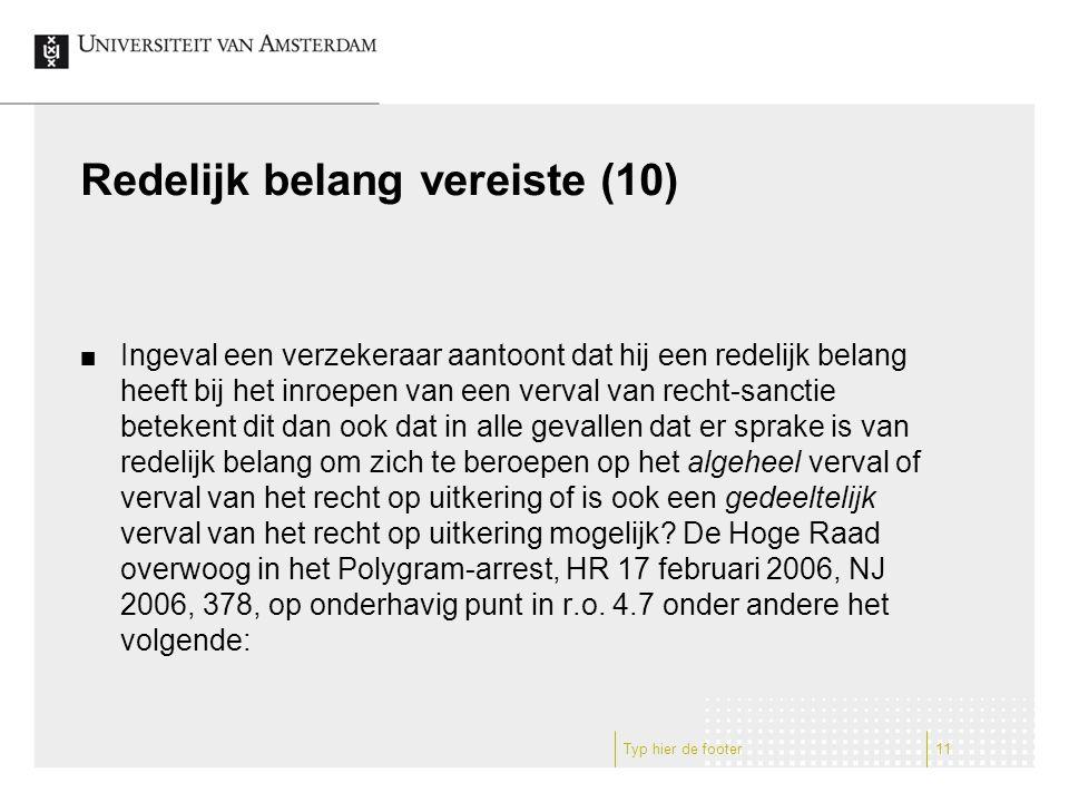 Redelijk belang vereiste (10) Ingeval een verzekeraar aantoont dat hij een redelijk belang heeft bij het inroepen van een verval van recht-sanctie bet