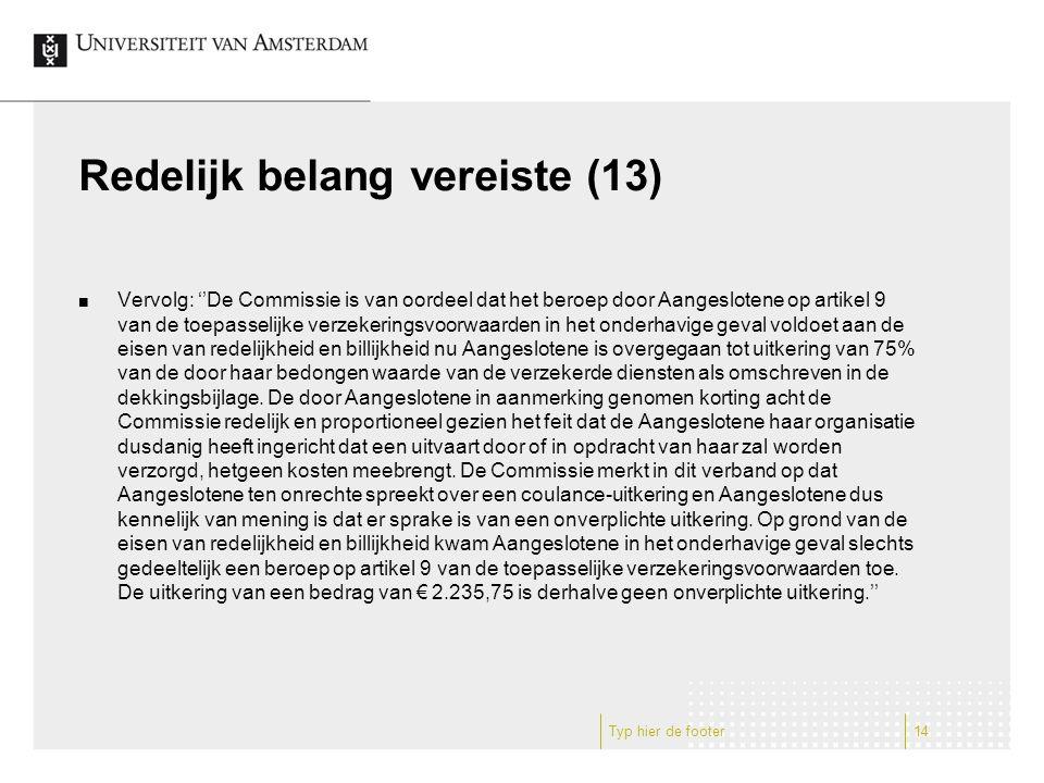 Redelijk belang vereiste (13) Vervolg: ''De Commissie is van oordeel dat het beroep door Aangeslotene op artikel 9 van de toepasselijke verzekeringsvo