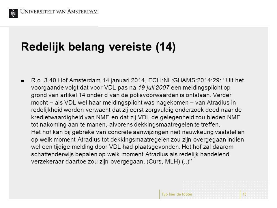Redelijk belang vereiste (14) R.o. 3.40 Hof Amsterdam 14 januari 2014, ECLI:NL:GHAMS:2014:29: ''Uit het voorgaande volgt dat voor VDL pas na 19 juli 2