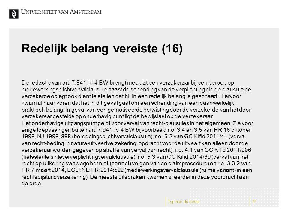 Redelijk belang vereiste (16) De redactie van art. 7:941 lid 4 BW brengt mee dat een verzekeraar bij een beroep op medewerkingsplichtvervalclausule na