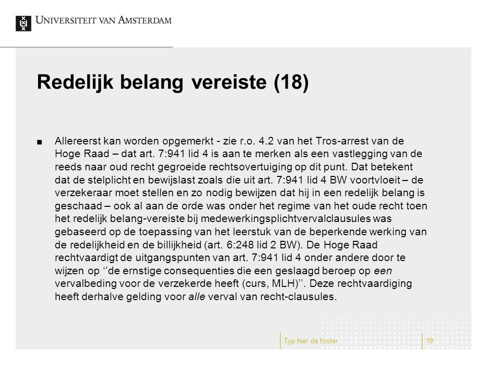 Redelijk belang vereiste (18) Allereerst kan worden opgemerkt - zie r.o. 4.2 van het Tros-arrest van de Hoge Raad – dat art. 7:941 lid 4 is aan te mer