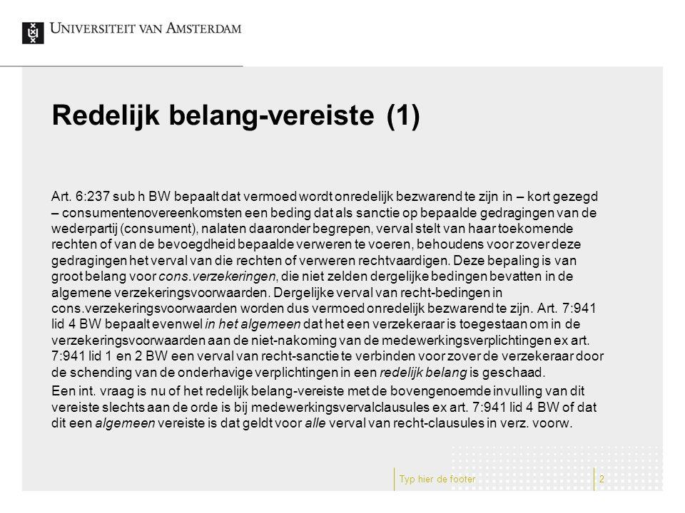 Redelijk belang-vereiste (1) Art. 6:237 sub h BW bepaalt dat vermoed wordt onredelijk bezwarend te zijn in – kort gezegd – consumentenovereenkomsten e