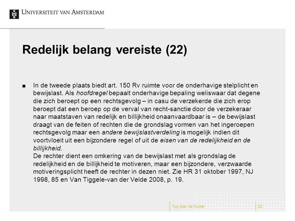 Redelijk belang vereiste (22) In de tweede plaats biedt art. 150 Rv ruimte voor de onderhavige stelplicht en bewijslast. Als hoofdregel bepaalt onderh