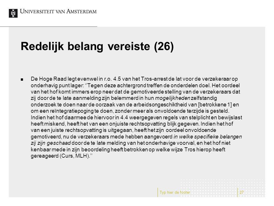 Redelijk belang vereiste (26) De Hoge Raad legt evenwel in r.o. 4.5 van het Tros-arrest de lat voor de verzekeraar op onderhavig punt lager: ''Tegen d
