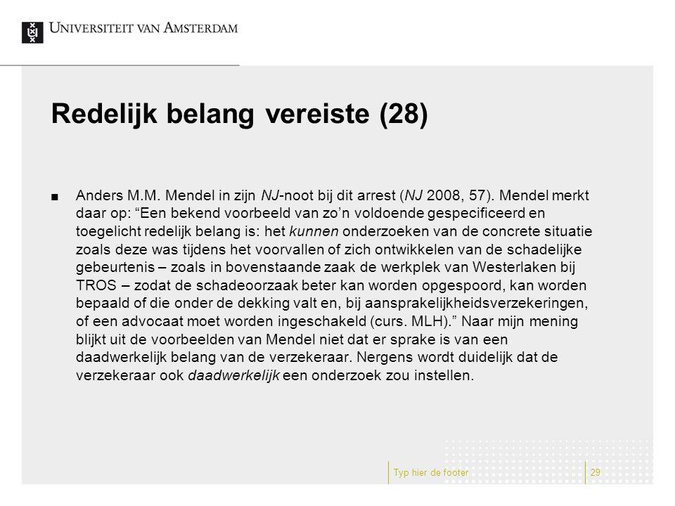 """Redelijk belang vereiste (28) Anders M.M. Mendel in zijn NJ-noot bij dit arrest (NJ 2008, 57). Mendel merkt daar op: """"Een bekend voorbeeld van zo'n vo"""