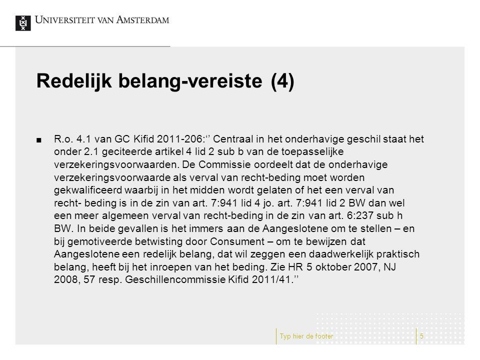 Redelijk belang-vereiste (4) R.o. 4.1 van GC Kifid 2011-206:'' Centraal in het onderhavige geschil staat het onder 2.1 geciteerde artikel 4 lid 2 sub
