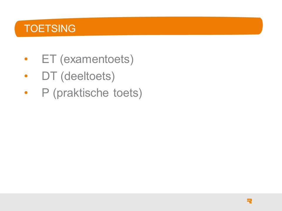 ET (examentoets) DT (deeltoets) P (praktische toets) TOETSING