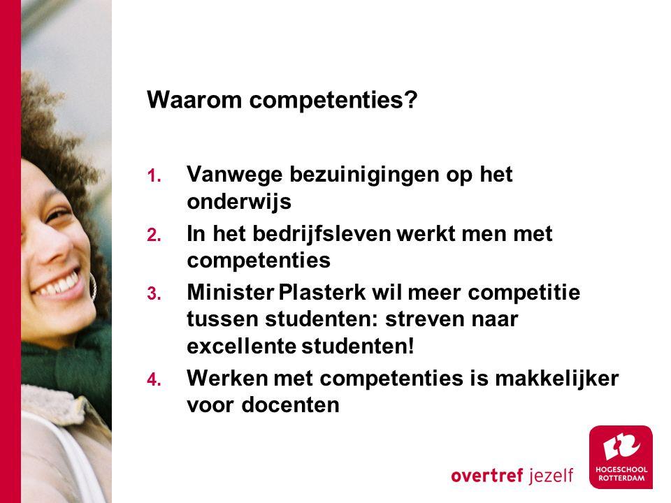 Waarom competenties? 1. Vanwege bezuinigingen op het onderwijs 2. In het bedrijfsleven werkt men met competenties 3. Minister Plasterk wil meer compet