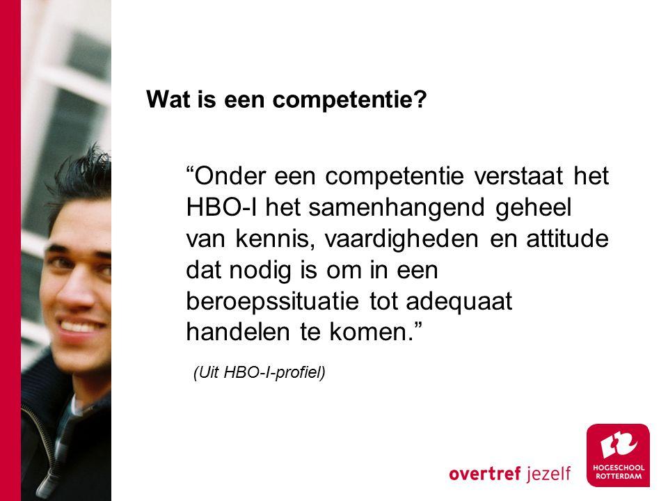 """Wat is een competentie? """"Onder een competentie verstaat het HBO-I het samenhangend geheel van kennis, vaardigheden en attitude dat nodig is om in een"""