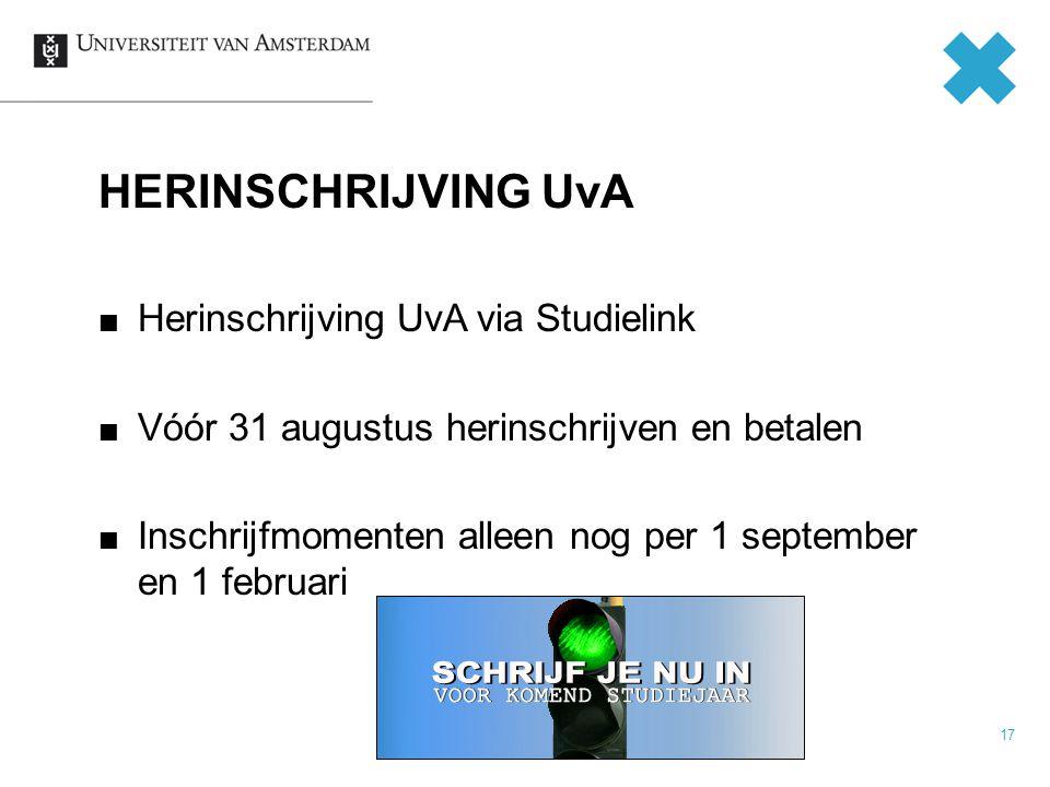 17 Herinschrijving UvA via Studielink Vóór 31 augustus herinschrijven en betalen Inschrijfmomenten alleen nog per 1 september en 1 februari HERINSCHRIJVING UvA