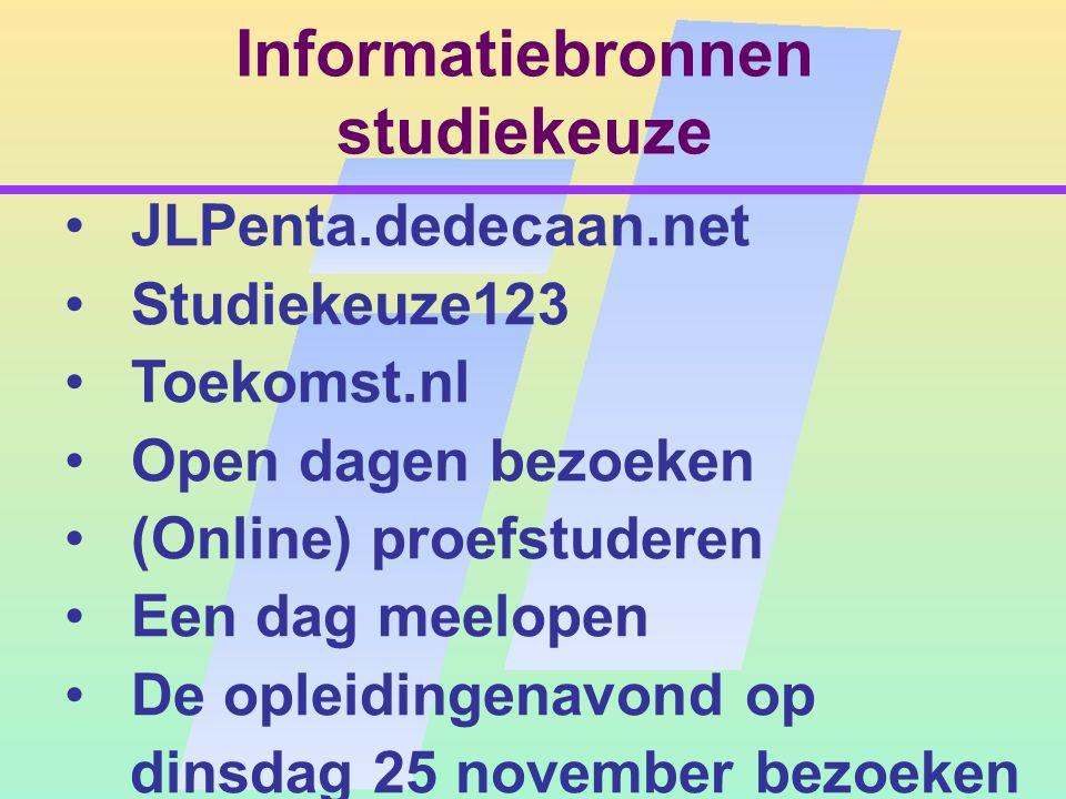 Informatiebronnen studiekeuze JLPenta.dedecaan.net Studiekeuze123 Toekomst.nl Open dagen bezoeken (Online) proefstuderen Een dag meelopen De opleidingenavond op dinsdag 25 november bezoeken