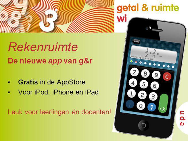 Rekenruimte De nieuwe app van g&r Gratis in de AppStore Voor iPod, iPhone en iPad Leuk voor leerlingen én docenten!
