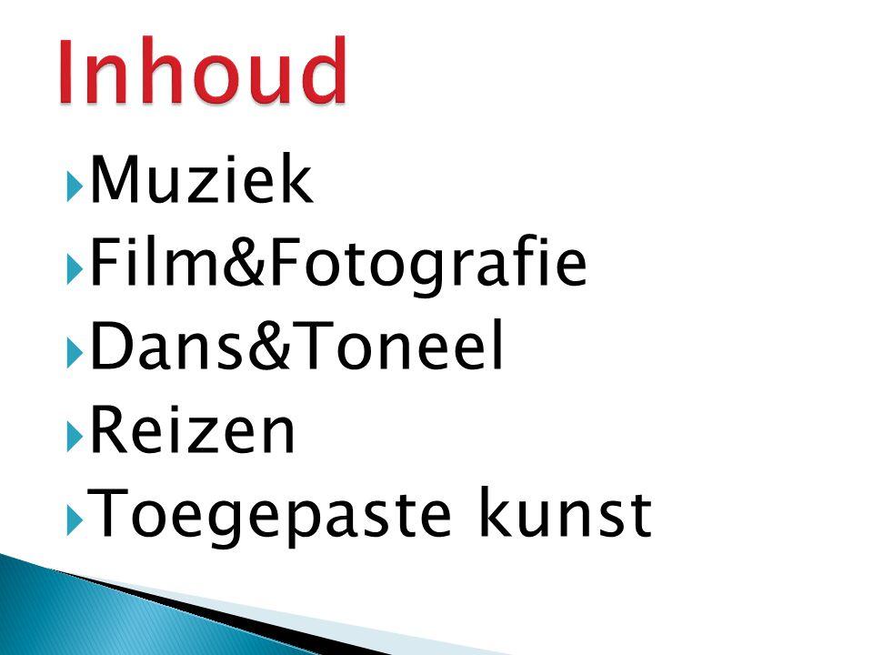  Muziek  Film&Fotografie  Dans&Toneel  Reizen  Toegepaste kunst