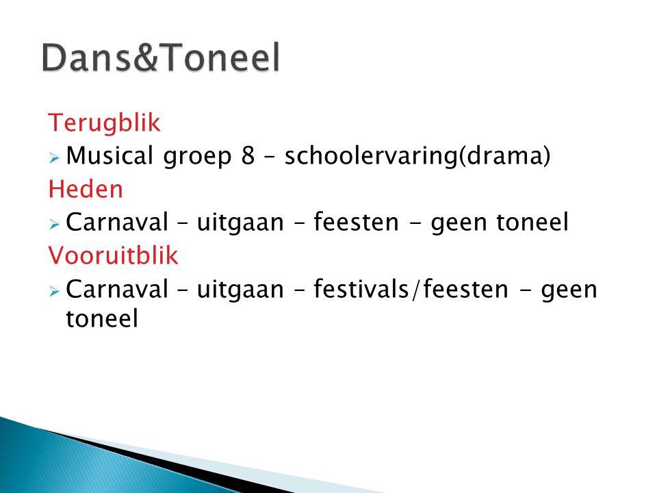 Terugblik  Musical groep 8 – schoolervaring(drama) Heden  Carnaval – uitgaan – feesten - geen toneel Vooruitblik  Carnaval – uitgaan – festivals/fe