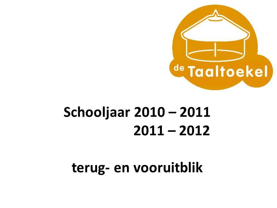 Schooljaar 2010 – 2011 2011 – 2012 terug- en vooruitblik
