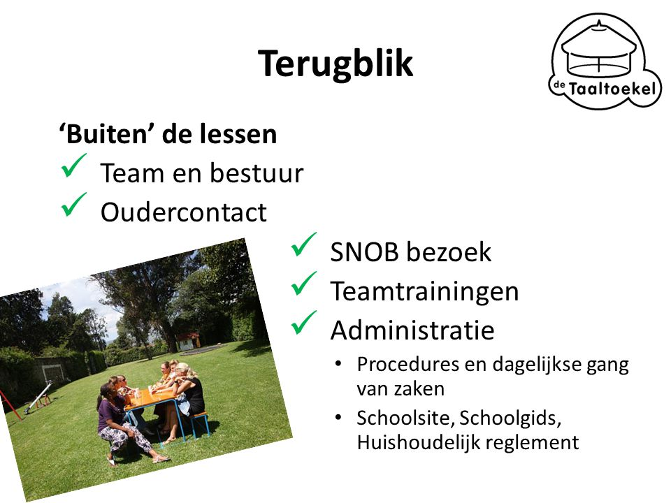 Terugblik 'Buiten' de lessen Team en bestuur Oudercontact SNOB bezoek Teamtrainingen Administratie Procedures en dagelijkse gang van zaken Schoolsite, Schoolgids, Huishoudelijk reglement