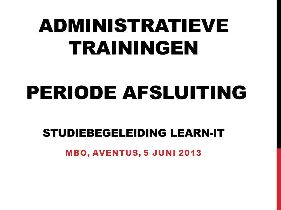 ADMINISTRATIEVE TRAININGEN PERIODE AFSLUITING STUDIEBEGELEIDING LEARN-IT MBO, AVENTUS, 5 JUNI 2013